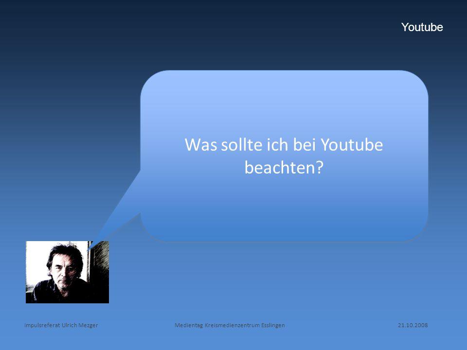 Youtube Was sollte ich bei Youtube beachten?