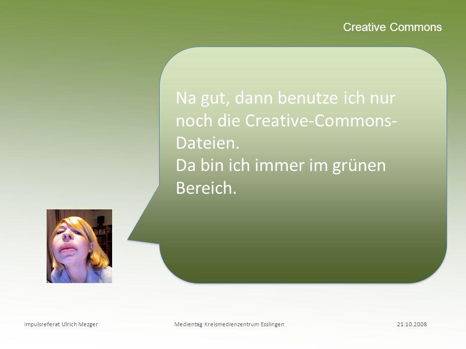 Creative Commons Na gut, dann benutze ich nur noch die Creative-Commons- Dateien. Da bin ich immer im grünen Bereich. Na gut, dann benutze ich nur noc