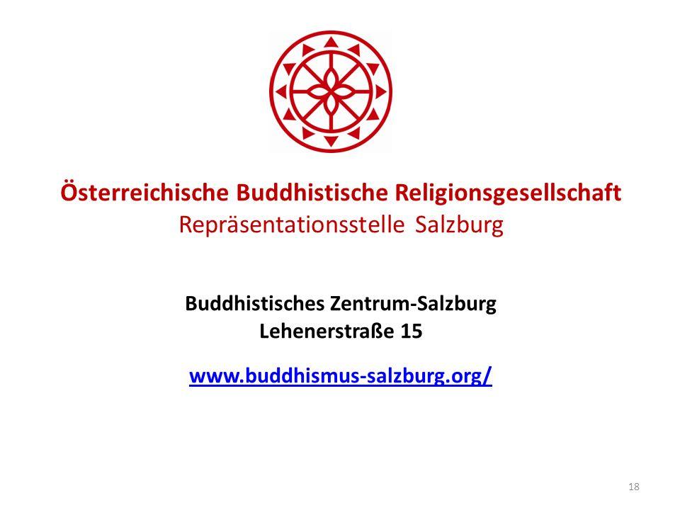 Österreichische Buddhistische Religionsgesellschaft Repräsentationsstelle Salzburg Buddhistisches Zentrum-Salzburg Lehenerstraße 15 www.buddhismus-sal