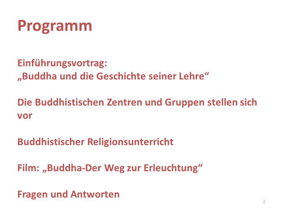 Programm Einführungsvortrag: Buddha und die Geschichte seiner Lehre Die Buddhistischen Zentren und Gruppen stellen sich vor Buddhistischer Religionsun