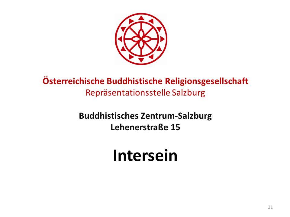 Österreichische Buddhistische Religionsgesellschaft Repräsentationsstelle Salzburg Buddhistisches Zentrum-Salzburg Lehenerstraße 15 Intersein 21