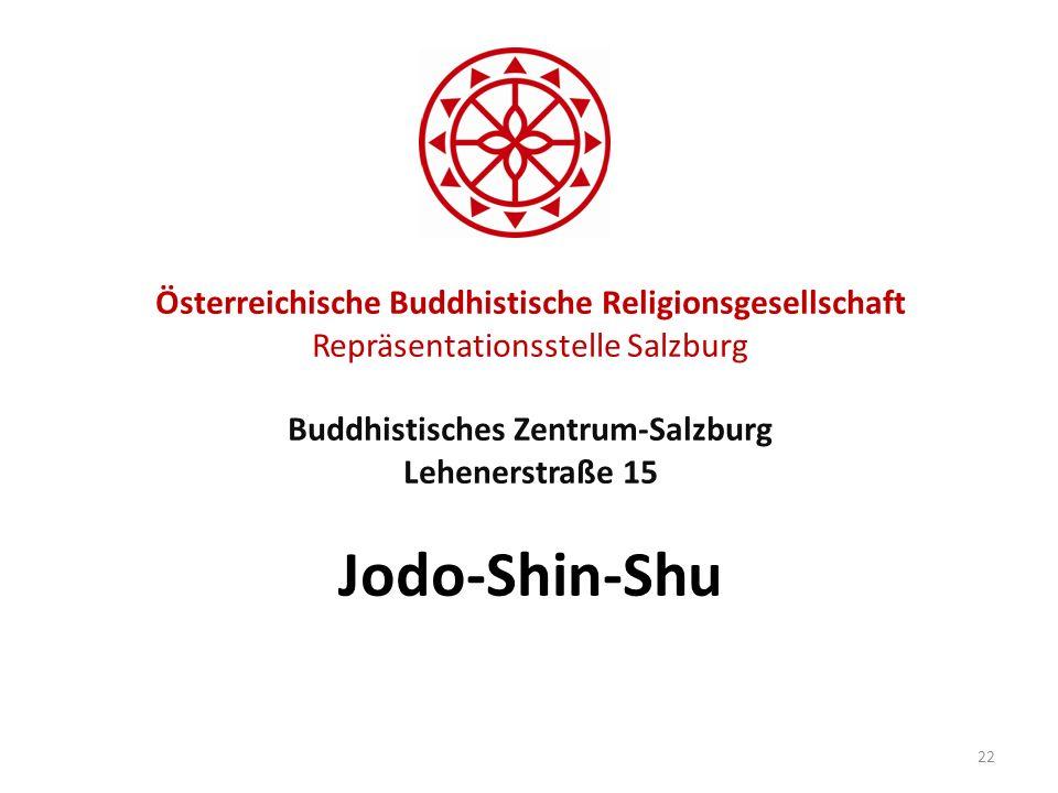Österreichische Buddhistische Religionsgesellschaft Repräsentationsstelle Salzburg Buddhistisches Zentrum-Salzburg Lehenerstraße 15 Jodo-Shin-Shu 22