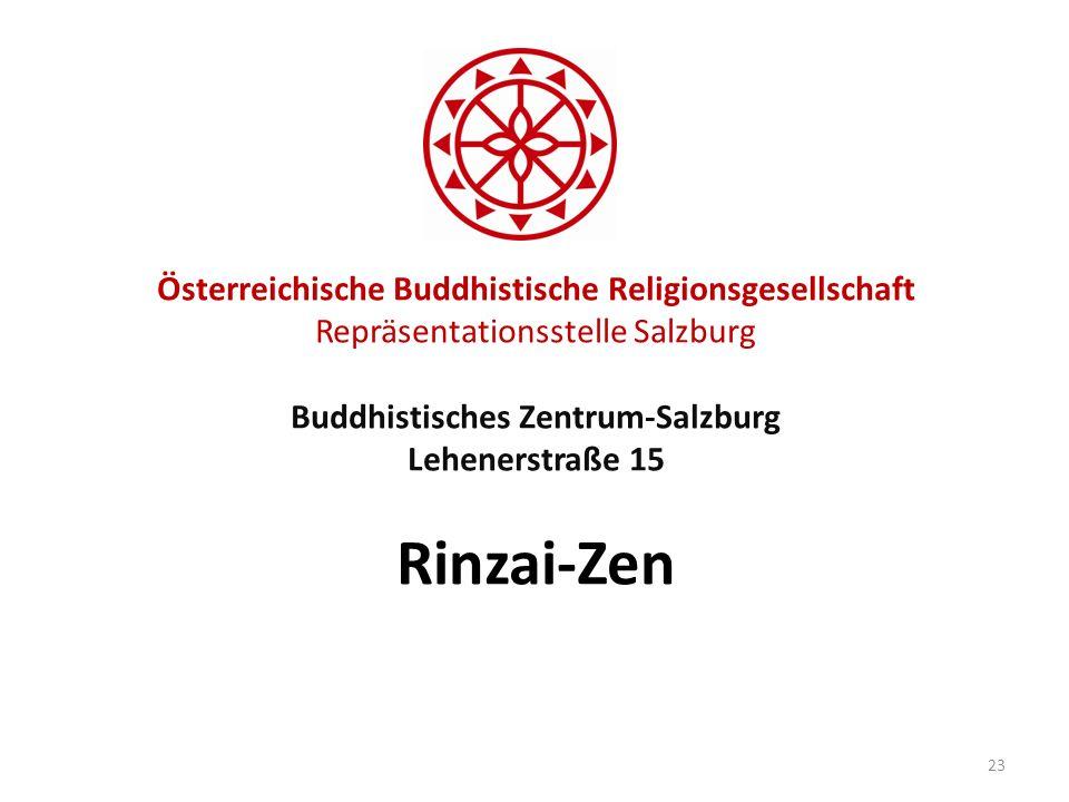 Österreichische Buddhistische Religionsgesellschaft Repräsentationsstelle Salzburg Buddhistisches Zentrum-Salzburg Lehenerstraße 15 Rinzai-Zen 23