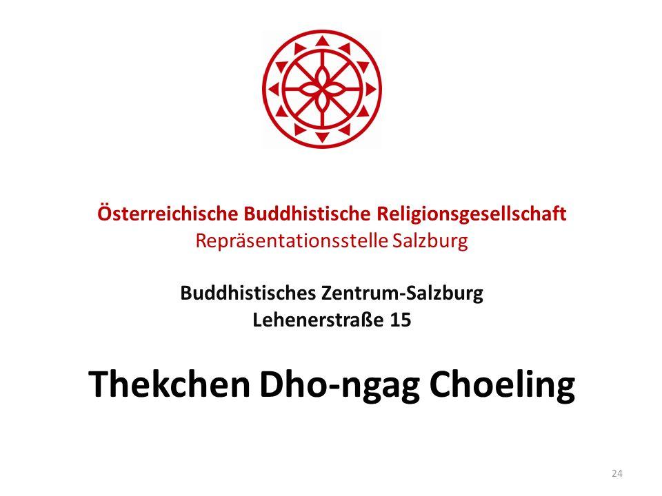 Österreichische Buddhistische Religionsgesellschaft Repräsentationsstelle Salzburg Buddhistisches Zentrum-Salzburg Lehenerstraße 15 Thekchen Dho-ngag