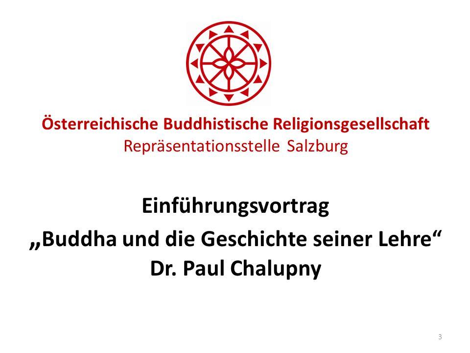 Österreichische Buddhistische Religionsgesellschaft Repräsentationsstelle Salzburg Einführungsvortrag Buddha und die Geschichte seiner Lehre Dr. Paul