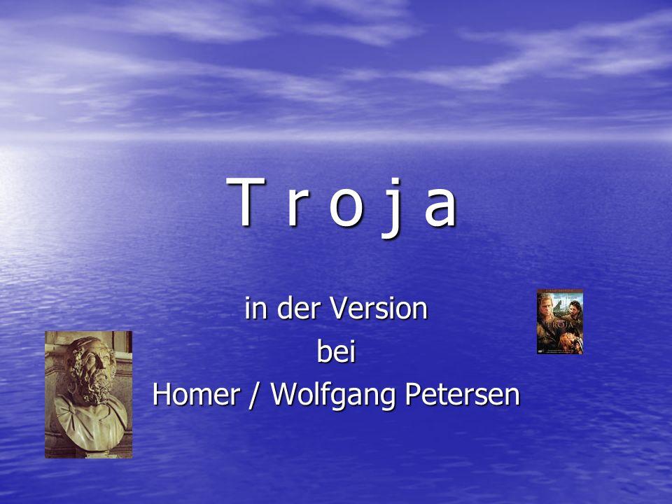 in der Version bei Homer / Wolfgang Petersen T r o j a