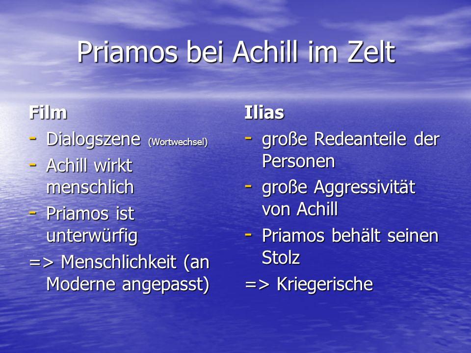 Priamos bei Achill im Zelt Film - Dialogszene (Wortwechsel) - Achill wirkt menschlich - Priamos ist unterwürfig => Menschlichkeit (an Moderne angepass