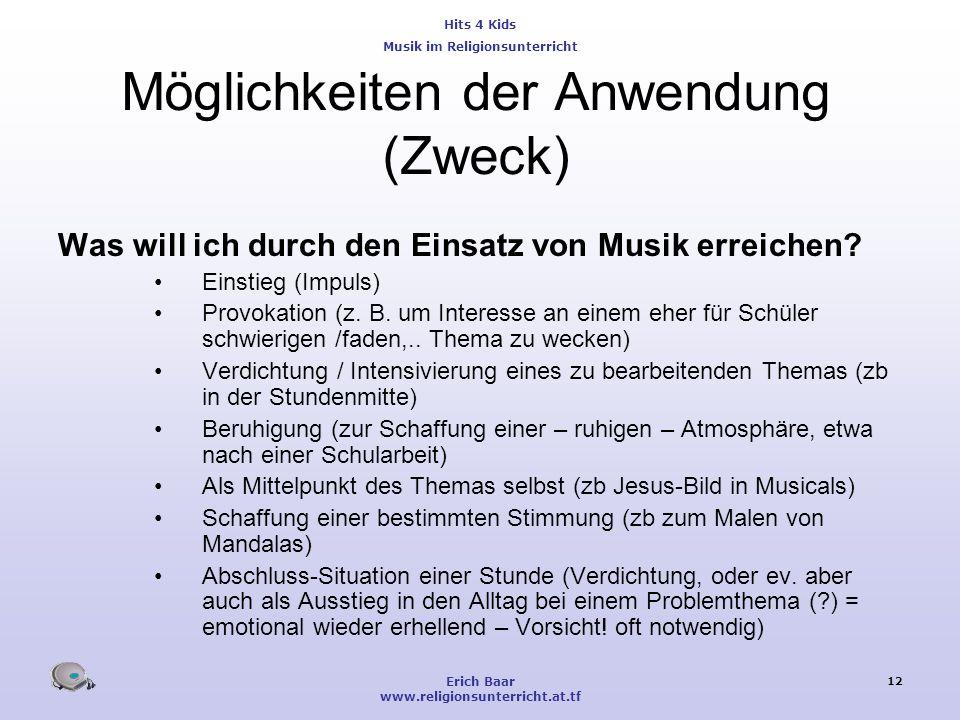 Hits 4 Kids Musik im Religionsunterricht Erich Baar www.religionsunterricht.at.tf 12 Möglichkeiten der Anwendung (Zweck) Was will ich durch den Einsat