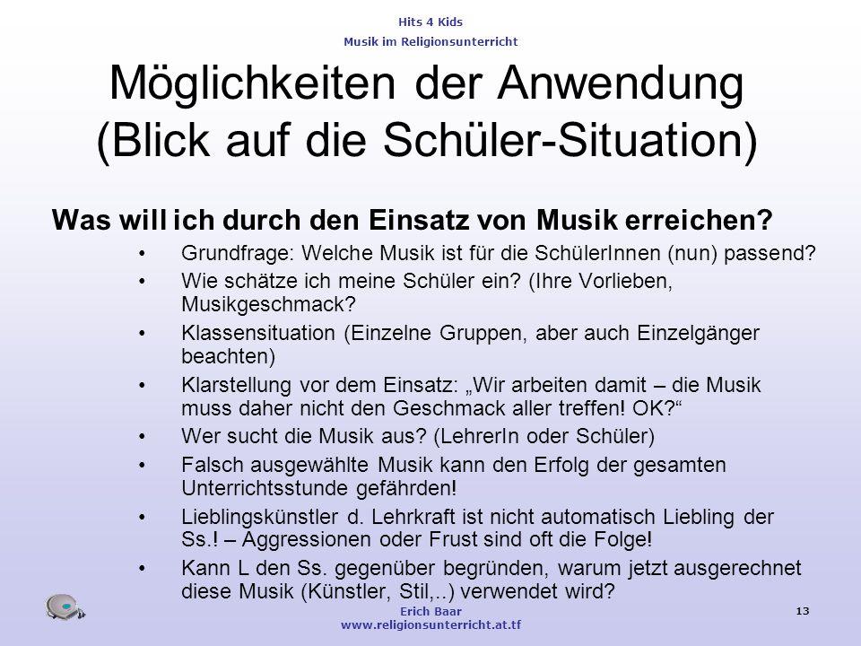 Hits 4 Kids Musik im Religionsunterricht Erich Baar www.religionsunterricht.at.tf 13 Möglichkeiten der Anwendung (Blick auf die Schüler-Situation) Was