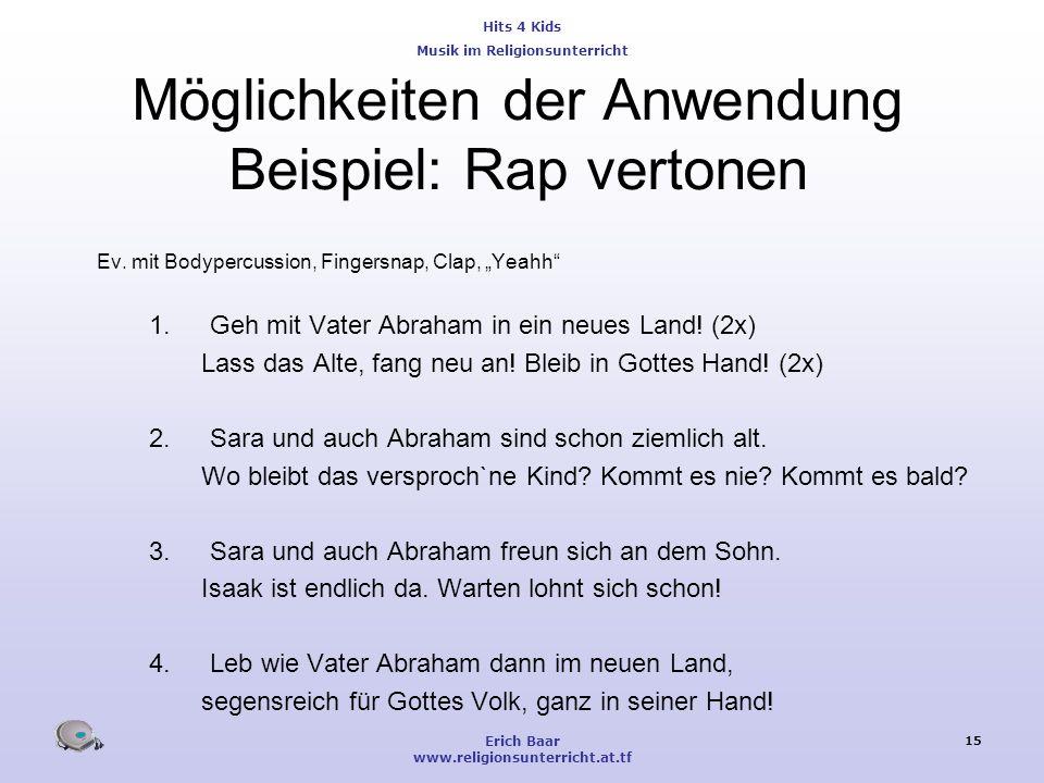 Hits 4 Kids Musik im Religionsunterricht Erich Baar www.religionsunterricht.at.tf 15 Möglichkeiten der Anwendung Beispiel: Rap vertonen Ev. mit Bodype