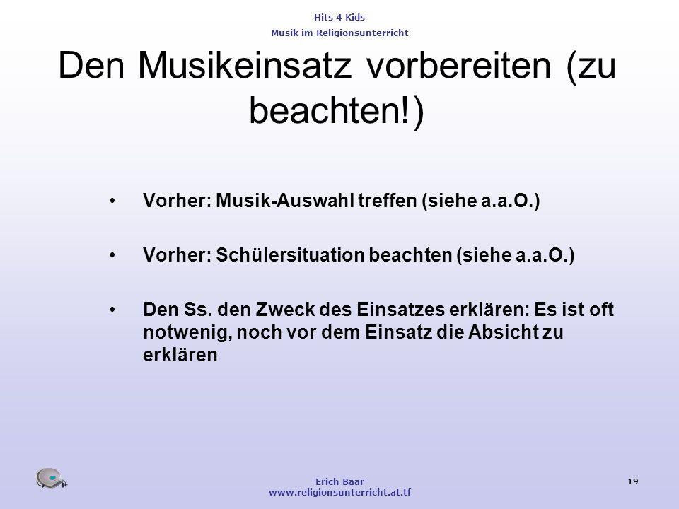 Hits 4 Kids Musik im Religionsunterricht Erich Baar www.religionsunterricht.at.tf 19 Den Musikeinsatz vorbereiten (zu beachten!) Vorher: Musik-Auswahl