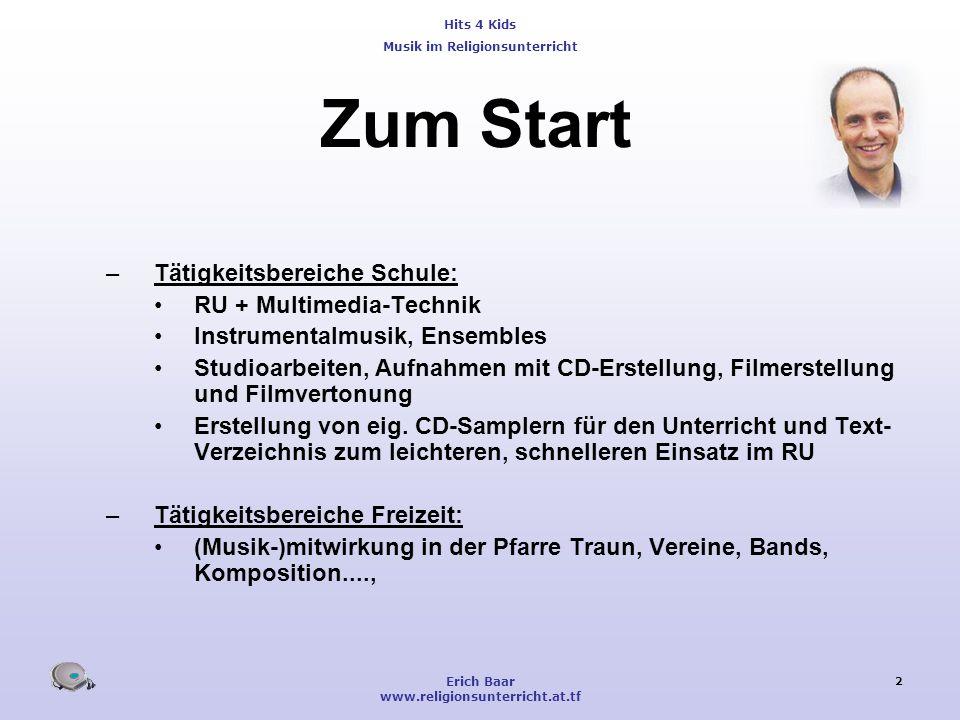 Hits 4 Kids Musik im Religionsunterricht Erich Baar www.religionsunterricht.at.tf 2 Zum Start –Tätigkeitsbereiche Schule: RU + Multimedia-Technik Inst