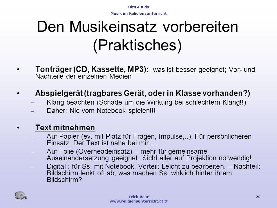 Hits 4 Kids Musik im Religionsunterricht Erich Baar www.religionsunterricht.at.tf 20 Den Musikeinsatz vorbereiten (Praktisches) Tonträger (CD, Kassett