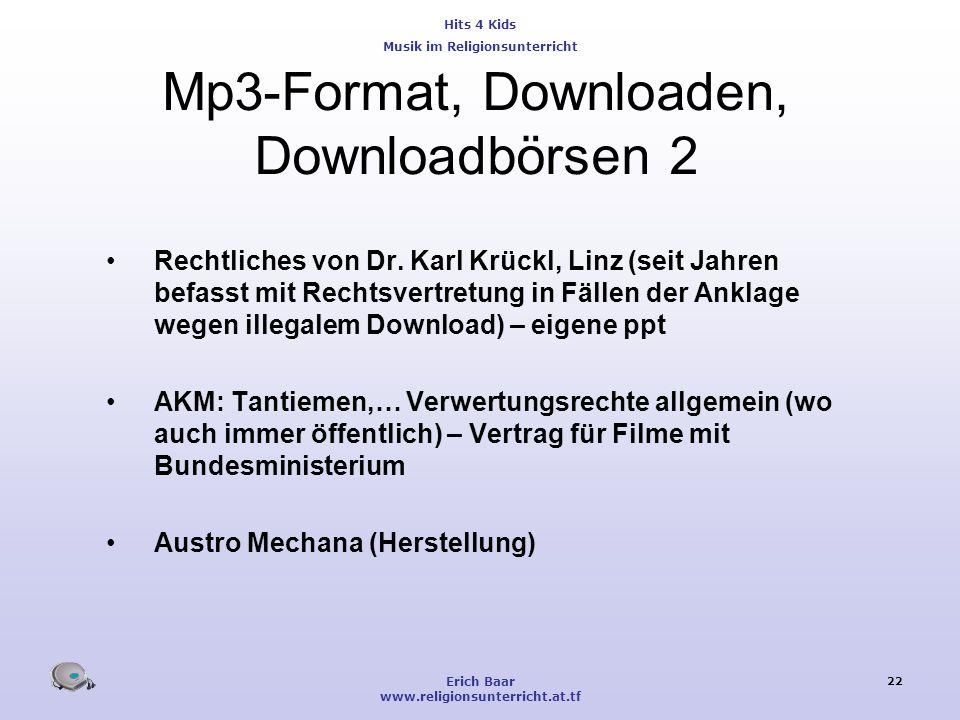 Hits 4 Kids Musik im Religionsunterricht Erich Baar www.religionsunterricht.at.tf 22 Mp3-Format, Downloaden, Downloadbörsen 2 Rechtliches von Dr. Karl