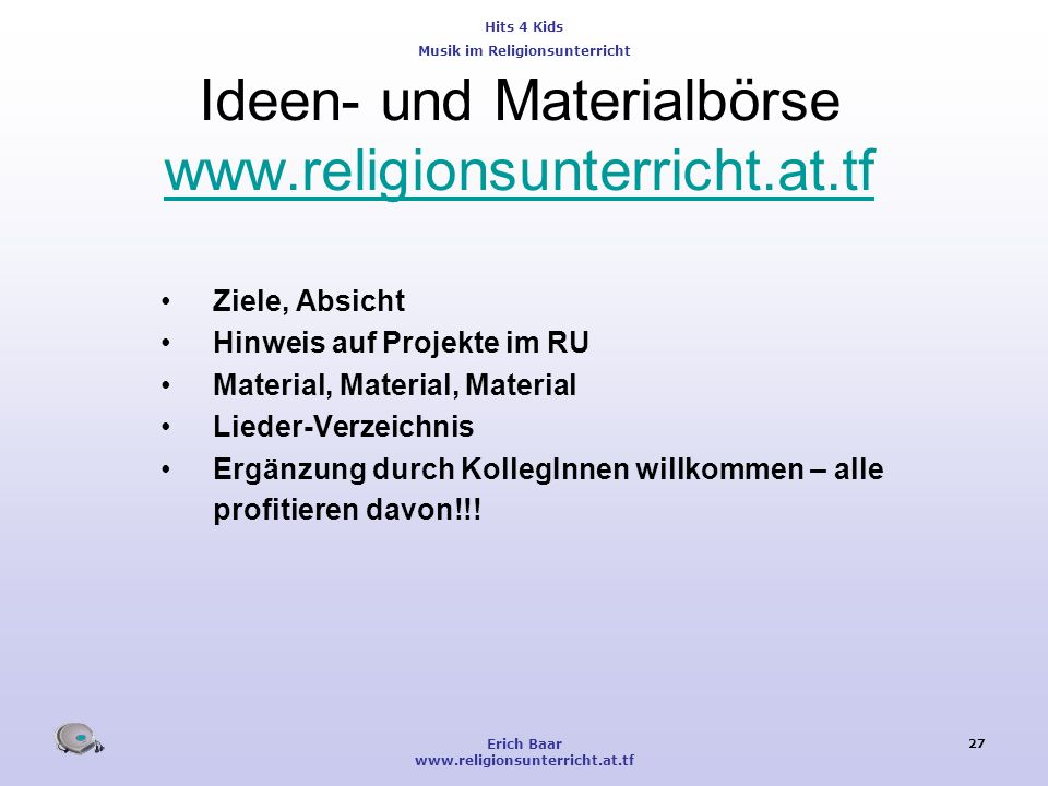 Hits 4 Kids Musik im Religionsunterricht Erich Baar www.religionsunterricht.at.tf 27 Ideen- und Materialbörse www.religionsunterricht.at.tf www.religi