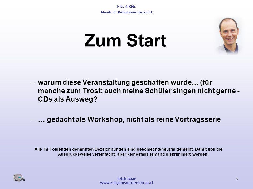 Hits 4 Kids Musik im Religionsunterricht Erich Baar www.religionsunterricht.at.tf 3 Zum Start –warum diese Veranstaltung geschaffen wurde… (für manche
