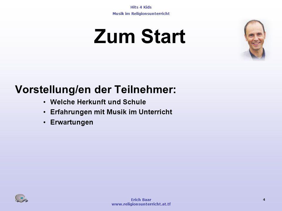 Hits 4 Kids Musik im Religionsunterricht Erich Baar www.religionsunterricht.at.tf 4 Zum Start Vorstellung/en der Teilnehmer: Welche Herkunft und Schul
