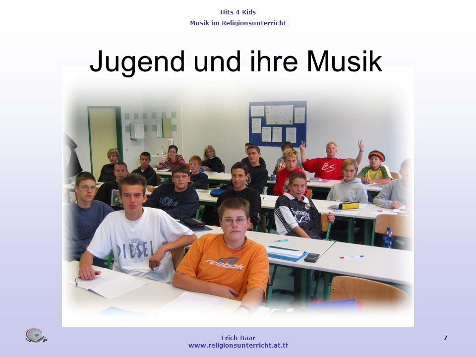 Hits 4 Kids Musik im Religionsunterricht Erich Baar www.religionsunterricht.at.tf 7 Jugend und ihre Musik