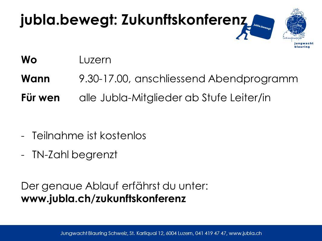 jubla.bewegt: Zukunftskonferenz Wo Luzern Wann 9.30-17.00, anschliessend Abendprogramm Für wen alle Jubla-Mitglieder ab Stufe Leiter/in -Teilnahme ist kostenlos -TN-Zahl begrenzt Der genaue Ablauf erfährst du unter: www.jubla.ch/zukunftskonferenz Jungwacht Blauring Schweiz, St.