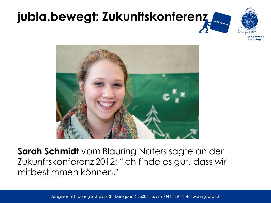 jubla.bewegt: Zukunftskonferenz Sarah Schmidt vom Blauring Naters sagte an der Zukunftskonferenz 2012: Ich finde es gut, dass wir mitbestimmen können.
