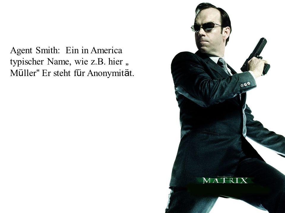 Agent Smith: Ein in America typischer Name, wie z.B. hier M ü ller Er steht f ü r Anonymit ä t.