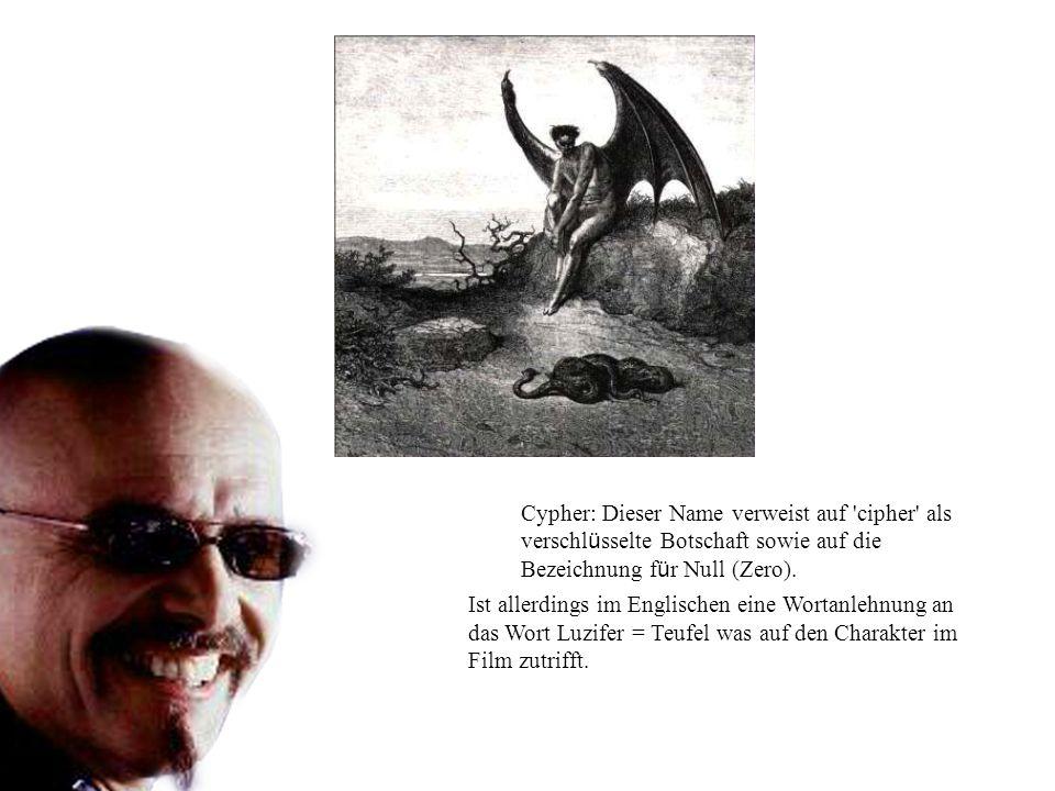 Cypher: Dieser Name verweist auf 'cipher' als verschl ü sselte Botschaft sowie auf die Bezeichnung f ü r Null (Zero). Ist allerdings im Englischen ein