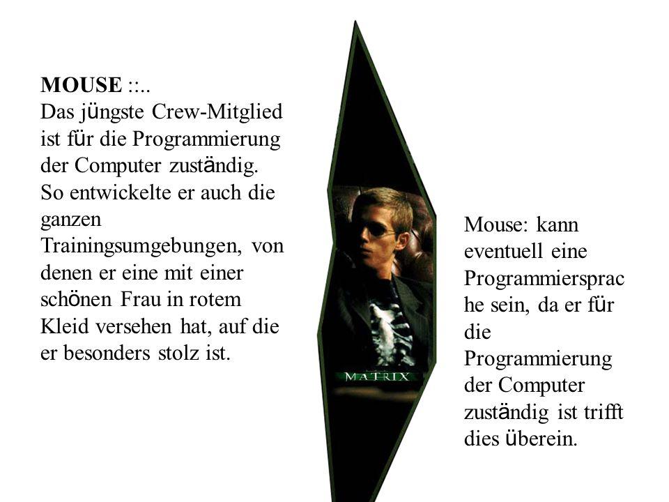 MOUSE ::.. Das j ü ngste Crew-Mitglied ist f ü r die Programmierung der Computer zust ä ndig. So entwickelte er auch die ganzen Trainingsumgebungen, v