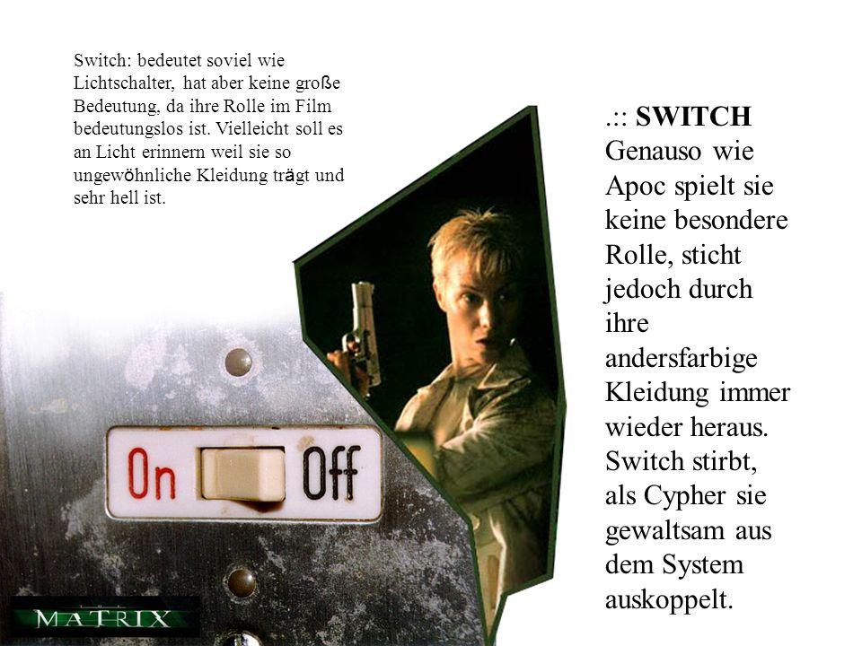 .:: SWITCH Genauso wie Apoc spielt sie keine besondere Rolle, sticht jedoch durch ihre andersfarbige Kleidung immer wieder heraus. Switch stirbt, als