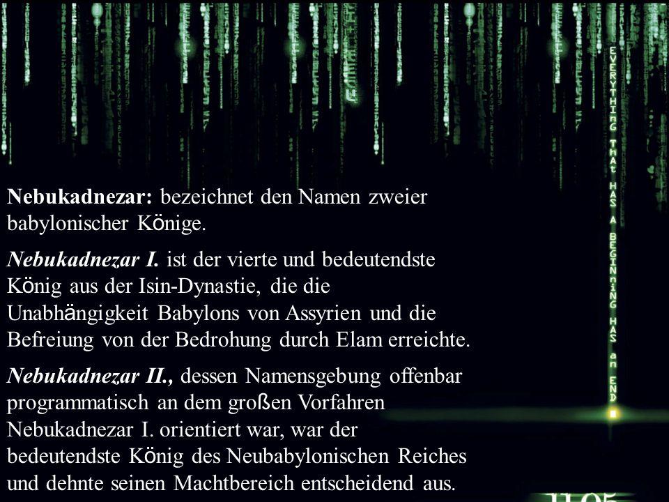 Nebukadnezar: bezeichnet den Namen zweier babylonischer K ö nige. Nebukadnezar I. ist der vierte und bedeutendste K ö nig aus der Isin-Dynastie, die d