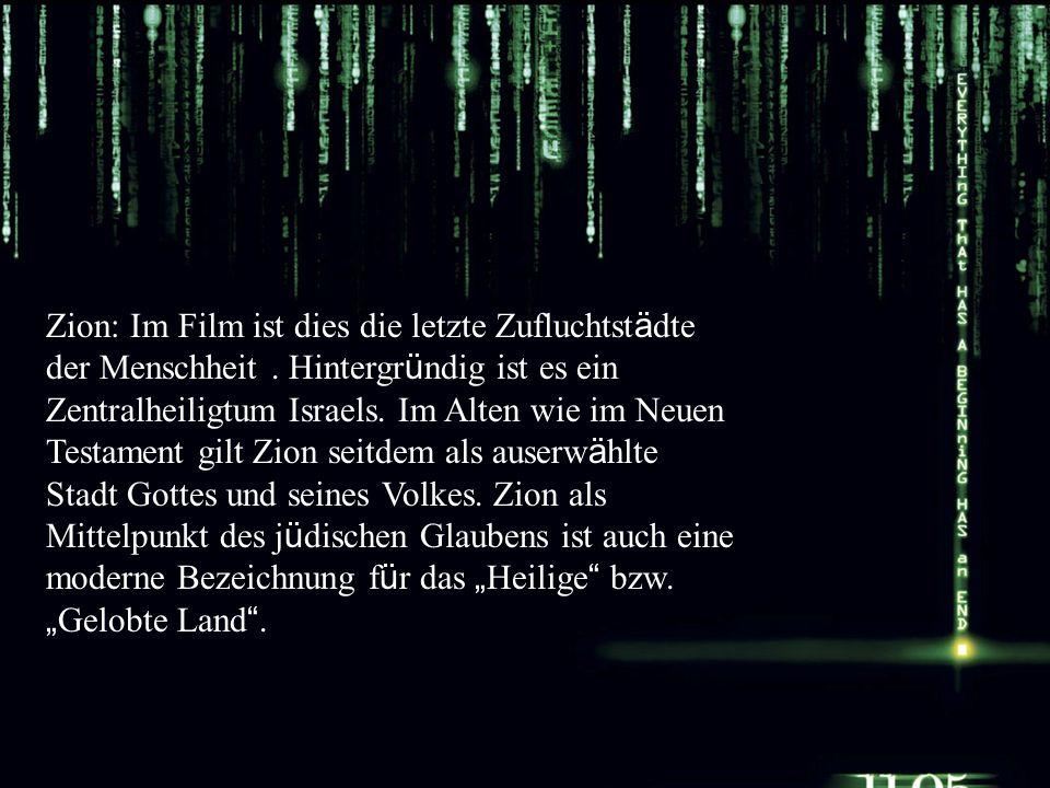 Zion: Im Film ist dies die letzte Zufluchtst ä dte der Menschheit. Hintergr ü ndig ist es ein Zentralheiligtum Israels. Im Alten wie im Neuen Testamen