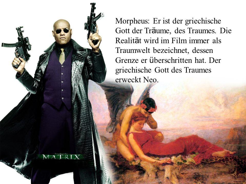 Morpheus: Er ist der griechische Gott der Tr ä ume, des Traumes. Die Realit ä t wird im Film immer als Traumwelt bezeichnet, dessen Grenze er ü bersch
