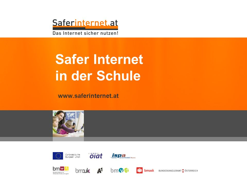 Co-funded by the European Union www.saferinternet.at Safer Internet in der Schule