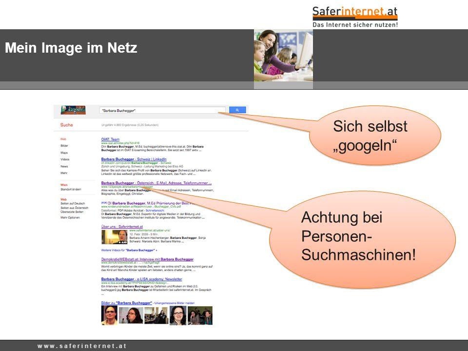 w w w. s a f e r i n t e r n e t. a t Mein Image im Netz Sich selbst googeln Achtung bei Personen- Suchmaschinen!