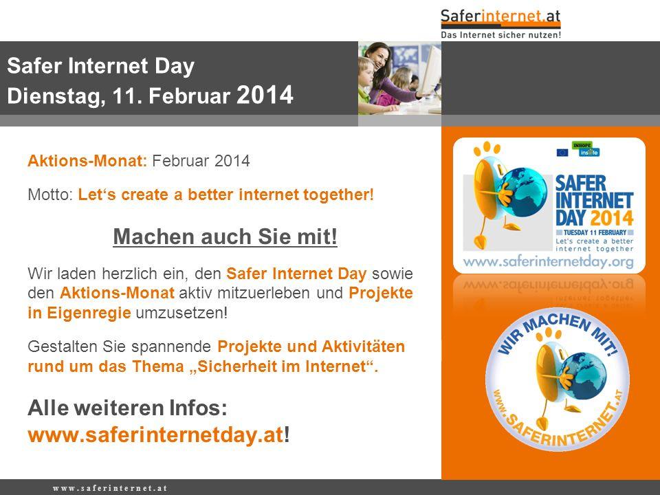 w w w. s a f e r i n t e r n e t. a t Aktions-Monat: Februar 2014 Motto: Lets create a better internet together! Machen auch Sie mit! Wir laden herzli