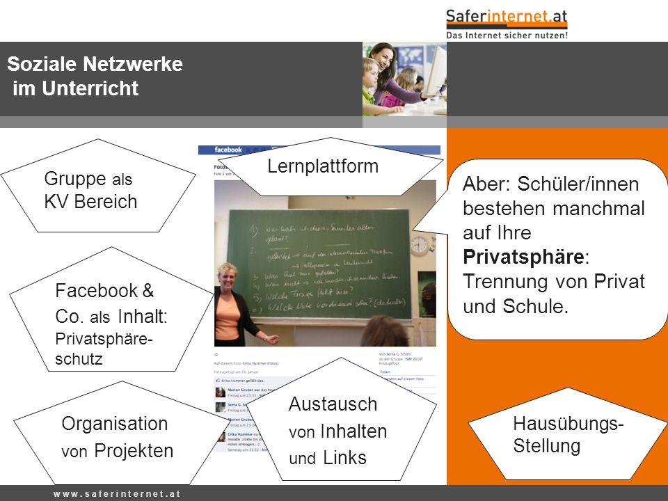 Soziale Netzwerke im Unterricht Gruppe als KV Bereich Hausübungs- Stellung Organisation von Projekten Aber: Schüler/innen bestehen manchmal auf Ihre P