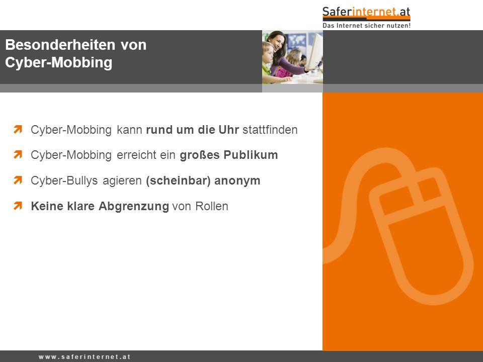 Cyber-Mobbing kann rund um die Uhr stattfinden Cyber-Mobbing erreicht ein großes Publikum Cyber-Bullys agieren (scheinbar) anonym Keine klare Abgrenzu