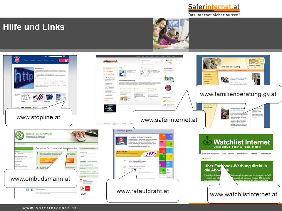 w w w. s a f e r i n t e r n e t. a t www.ombudsmann.at www.stopline.at www.saferinternet.at www.rataufdraht.at www.familienberatung.gv.at Hilfe und L