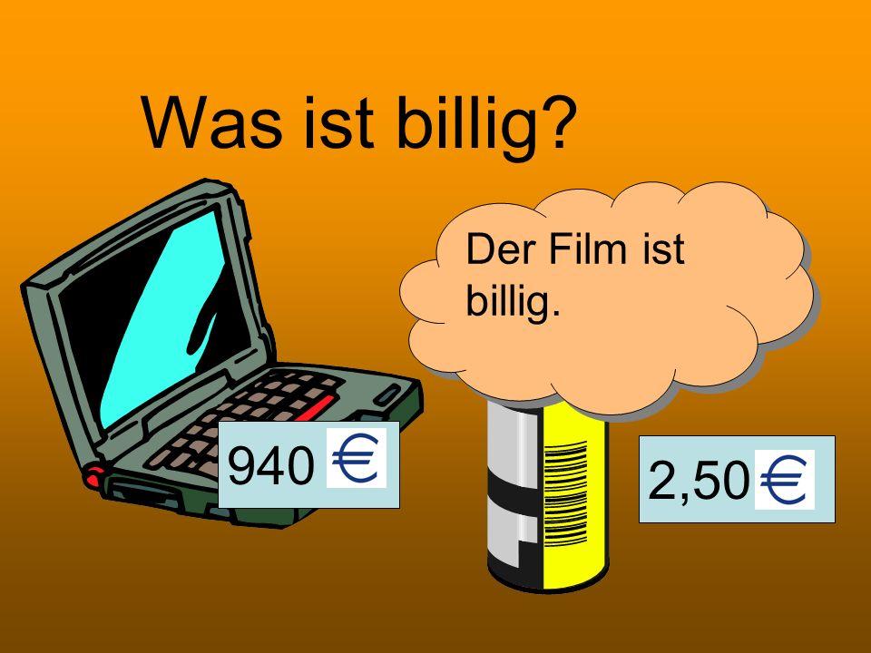 2,50 940 Was ist billig? Der Film ist billig.