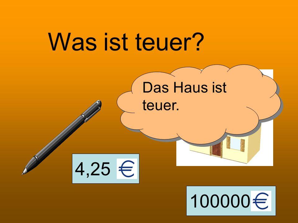 4,25 100000 Was ist teuer? Das Haus ist teuer.