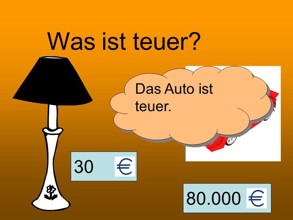 30 80.000 Was ist teuer? Das Auto ist teuer.