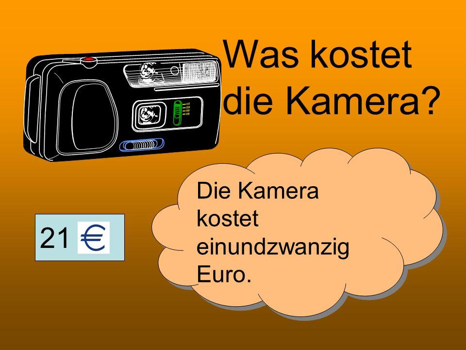 21 Was kostet die Kamera? Die Kamera kostet einundzwanzig Euro.