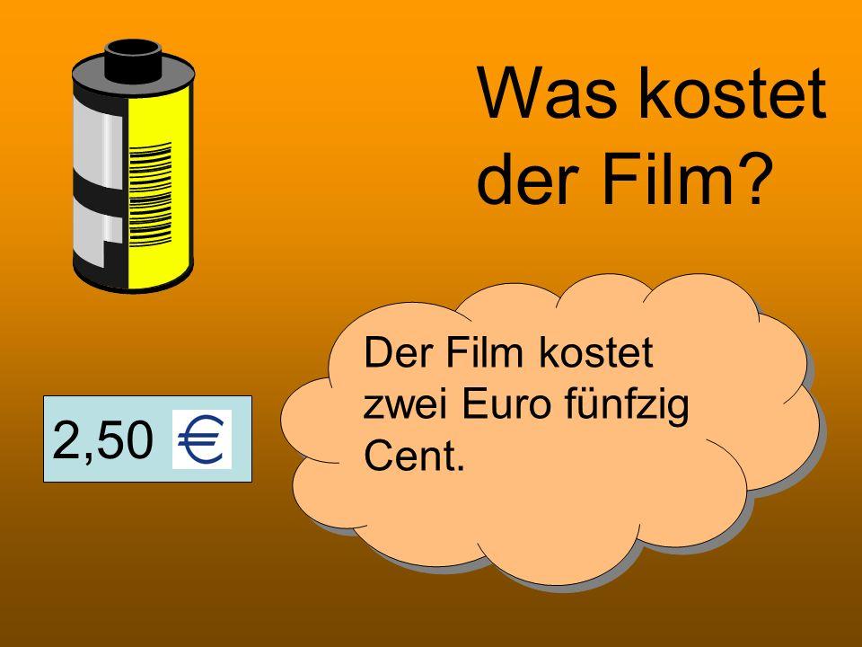 2,50 Was kostet der Film? Der Film kostet zwei Euro fünfzig Cent.