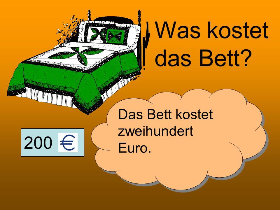 200 Was kostet das Bett? Das Bett kostet zweihundert Euro.