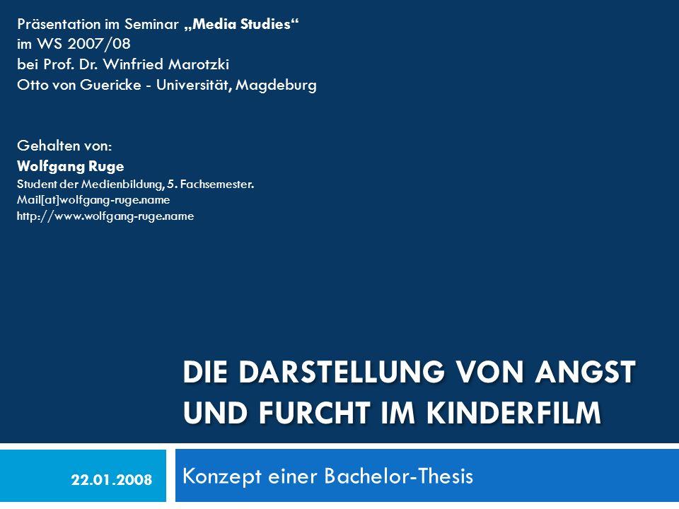 DIE DARSTELLUNG VON ANGST UND FURCHT IM KINDERFILM Konzept einer Bachelor-Thesis Präsentation im Seminar Media Studies im WS 2007/08 bei Prof.