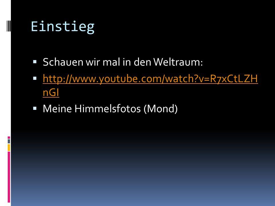 Einstieg Schauen wir mal in den Weltraum: http://www.youtube.com/watch?v=R7xCtLZH nGI http://www.youtube.com/watch?v=R7xCtLZH nGI Meine Himmelsfotos (