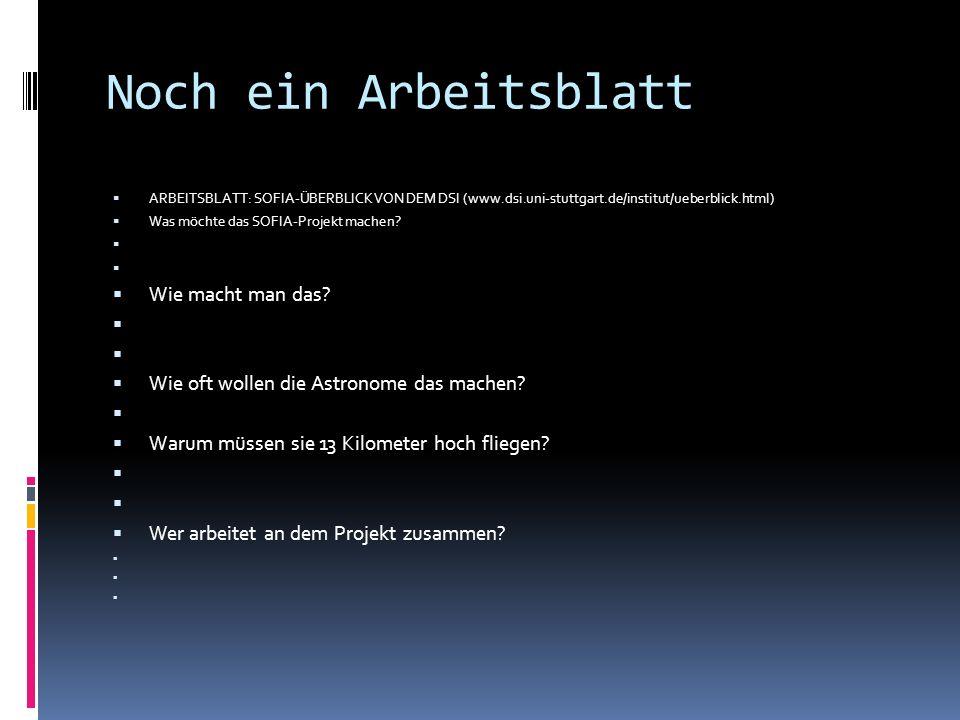 Noch ein Arbeitsblatt ARBEITSBLATT: SOFIA-ÜBERBLICK VON DEM DSI (www.dsi.uni-stuttgart.de/institut/ueberblick.html) Was möchte das SOFIA-Projekt mache