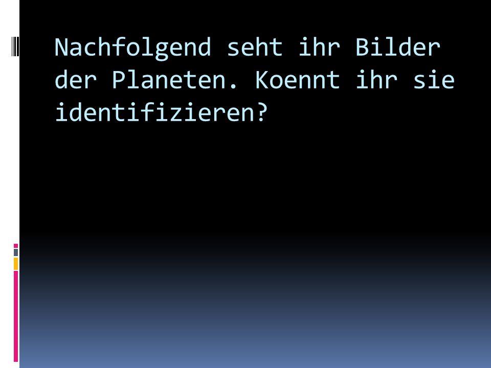 Nachfolgend seht ihr Bilder der Planeten. Koennt ihr sie identifizieren?