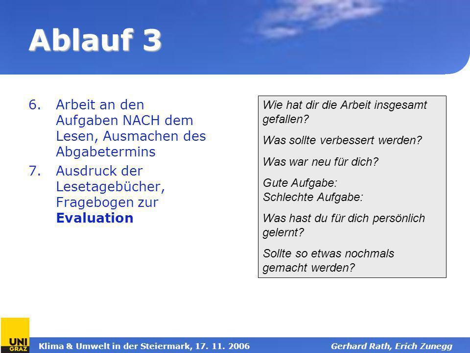 Klima & Umwelt in der Steiermark, 17. 11. 2006Gerhard Rath, Erich Zunegg Ablauf 3 6.Arbeit an den Aufgaben NACH dem Lesen, Ausmachen des Abgabetermins