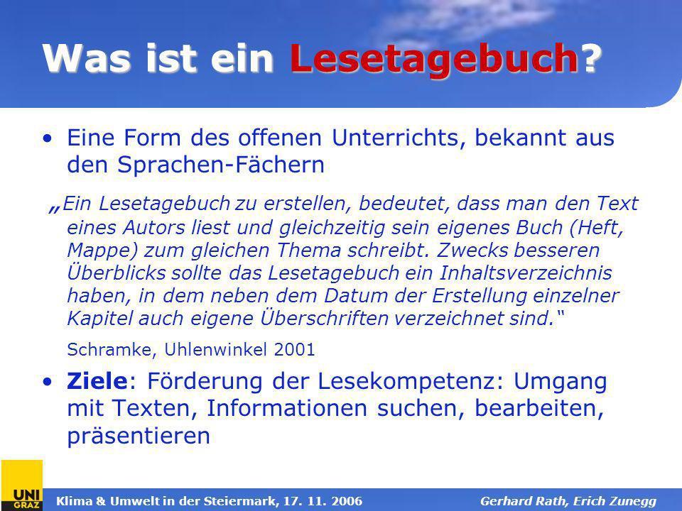 Klima & Umwelt in der Steiermark, 17. 11. 2006Gerhard Rath, Erich Zunegg Was ist ein Lesetagebuch? Eine Form des offenen Unterrichts, bekannt aus den