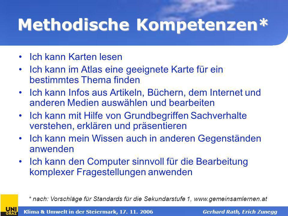 Klima & Umwelt in der Steiermark, 17. 11. 2006Gerhard Rath, Erich Zunegg Methodische Kompetenzen* Ich kann Karten lesen Ich kann im Atlas eine geeigne